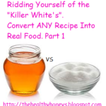 Ridding Yourself of the Killer Whites. Convert ANY Recipe Into Real Food. Part 1