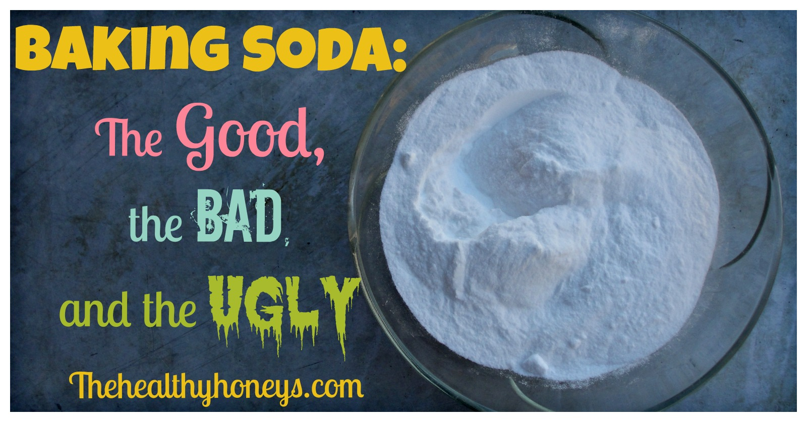 Baking Soda: The Good, the Bad, and the Ugly - The Healthy Honeys
