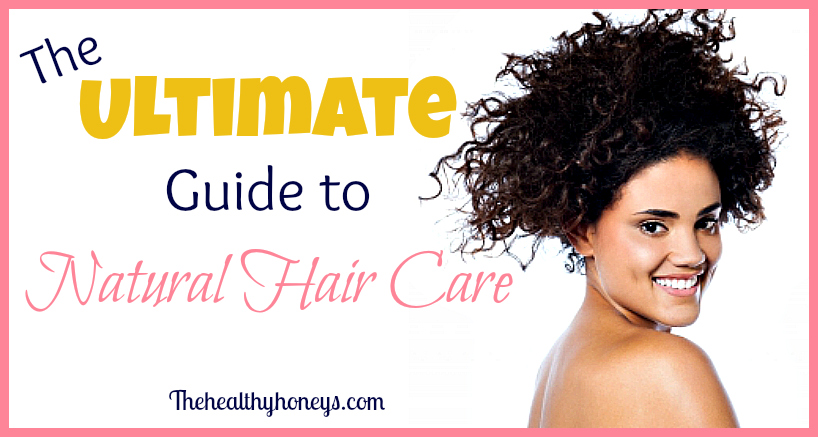 The Ultimate Guide to Natural Hair Care