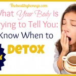 What Your Body is Trying to Tell You: Know When to Detox