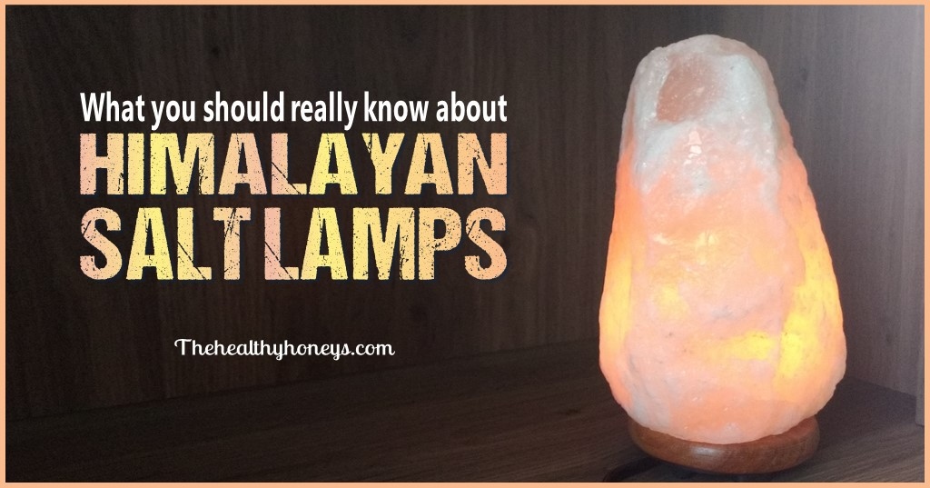 Salt Lamps How They Work : What You Should Know About Himalayan Salt Lamps - The Healthy Honeys
