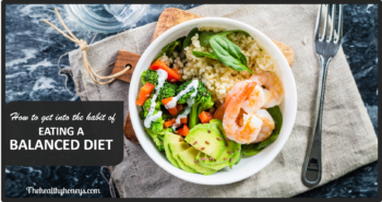 Eating a Balanced Diet: Healthy Habits
