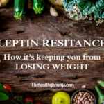 Leptin Resistance: Create a Weight Loss Lifestyle